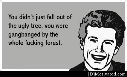 You Didn't Just Fall Out Of The Ugly Tree