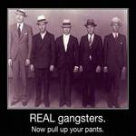 real, gangsters.