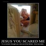 Jesus You Scared Me
